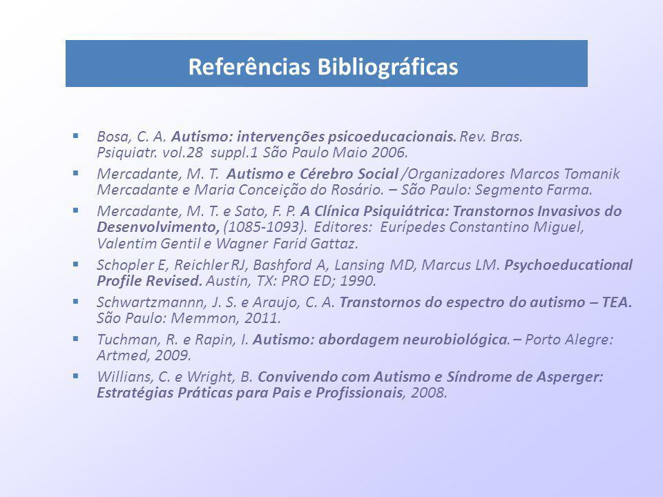 Referências Bibliográficas Bosa, C. A. Autismo: intervenções psicoeducacionais. Rev. Bras. Psiquiatr. vol.28 suppl.1 São Paulo Maio 2006. Mercadante,