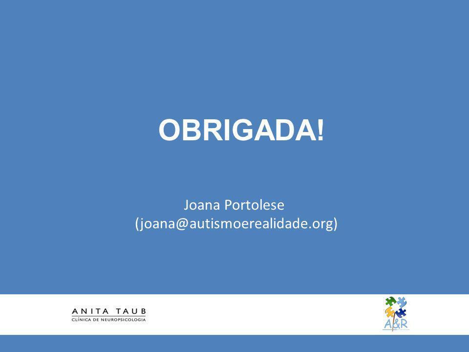Joana Portolese (joana@autismoerealidade.org) OBRIGADA!