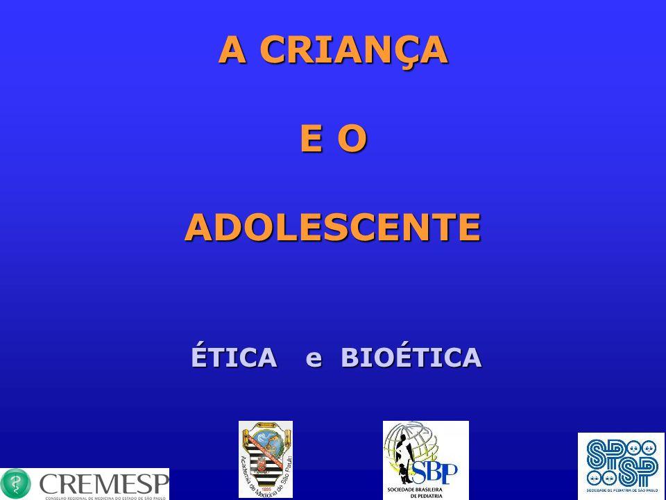 A CRIANÇA E O ADOLESCENTE ÉTICA e BIOÉTICA ÉTICA e BIOÉTICA