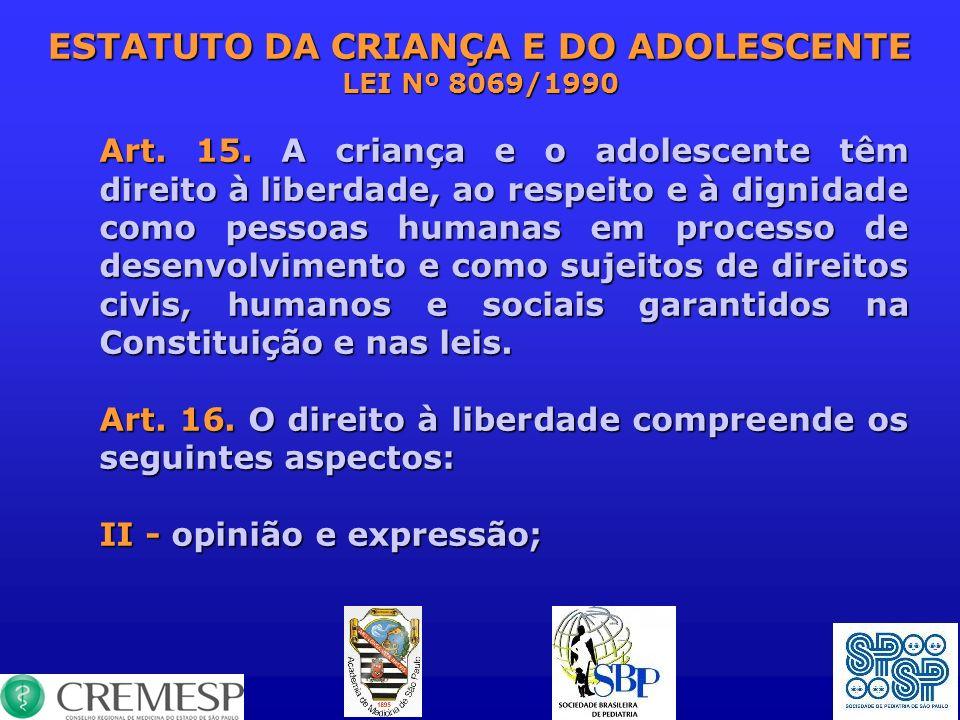 ESTATUTO DA CRIANÇA E DO ADOLESCENTE LEI Nº 8069/1990 Art. 15. A criança e o adolescente têm direito à liberdade, ao respeito e à dignidade como pesso