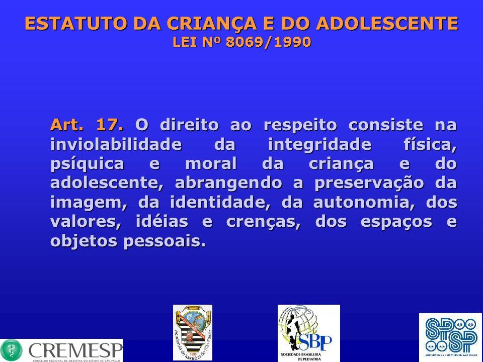 ESTATUTO DA CRIANÇA E DO ADOLESCENTE LEI Nº 8069/1990 Art. 17. O direito ao respeito consiste na inviolabilidade da integridade física, psíquica e mor
