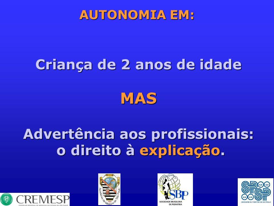 AUTONOMIA EM: Criança de 2 anos de idade MAS Advertência aos profissionais: o direito àexplicação. o direito à explicação.