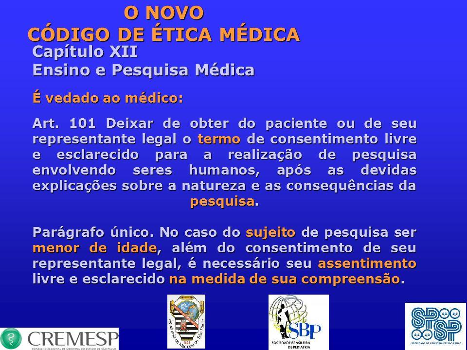 Capítulo XII Ensino e Pesquisa Médica É vedado ao médico: Art. 101 Deixar de obter do paciente ou de seu representante legal o termo de consentimento