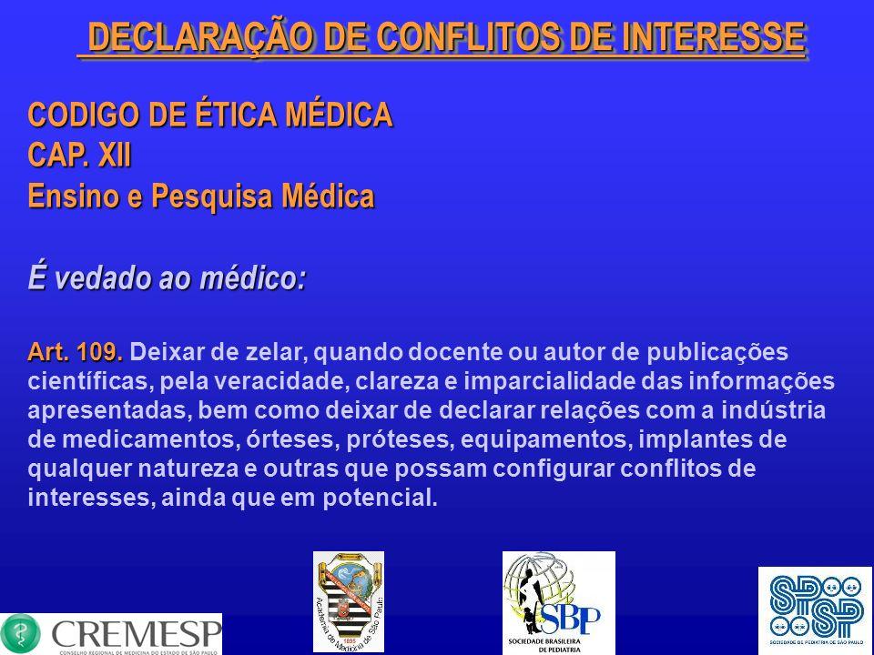 DECLARAÇÃO DE CONFLITOS DE INTERESSE DECLARAÇÃO DE CONFLITOS DE INTERESSE CODIGO DE ÉTICA MÉDICA CAP. XII Ensino e Pesquisa Médica É vedado ao médico: