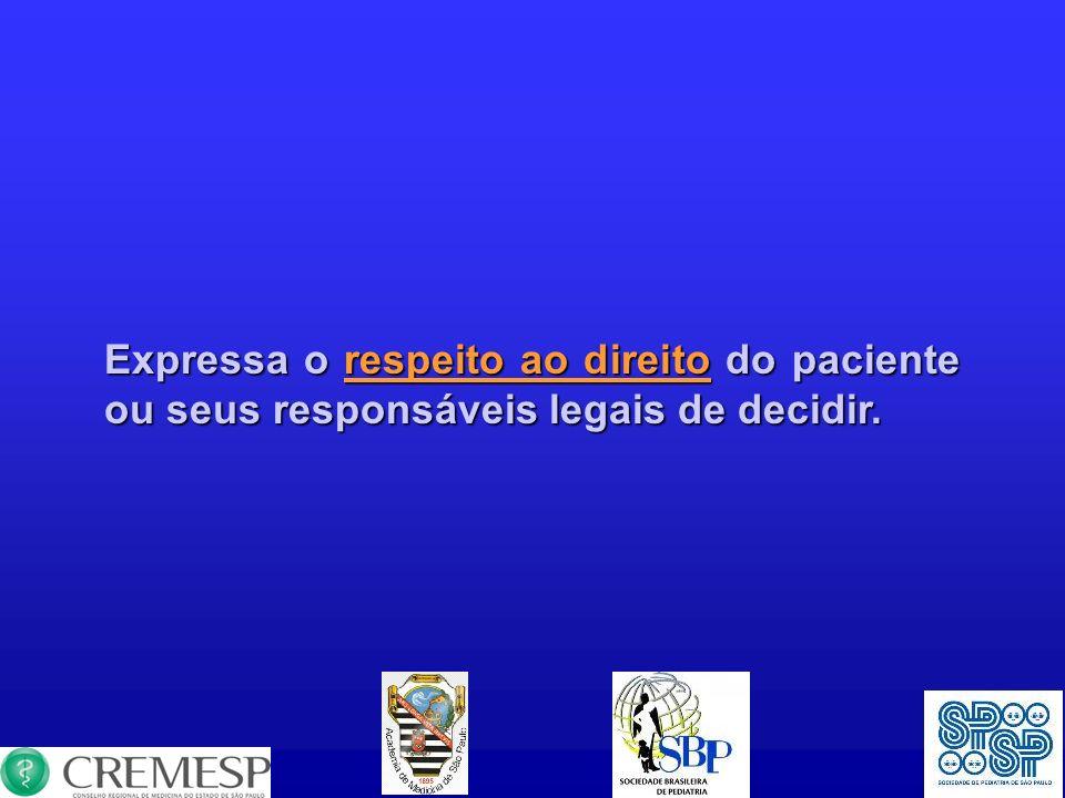 Expressa o respeito ao direito do paciente ou seus responsáveis legais de decidir.