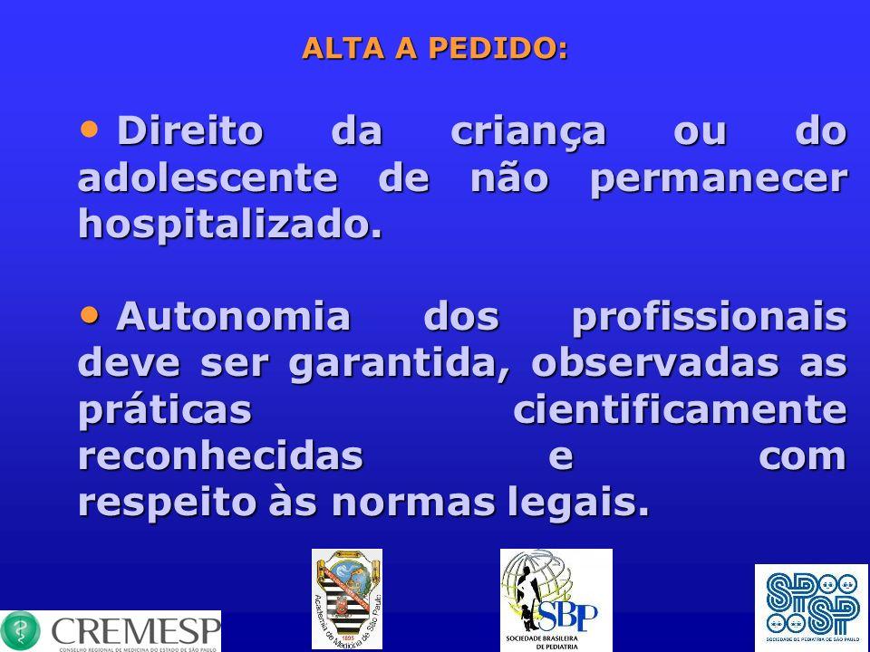 ALTA A PEDIDO: Direito da criança ou do adolescente de não permanecer hospitalizado. Autonomia dos profissionais deve ser garantida, observadas as prá