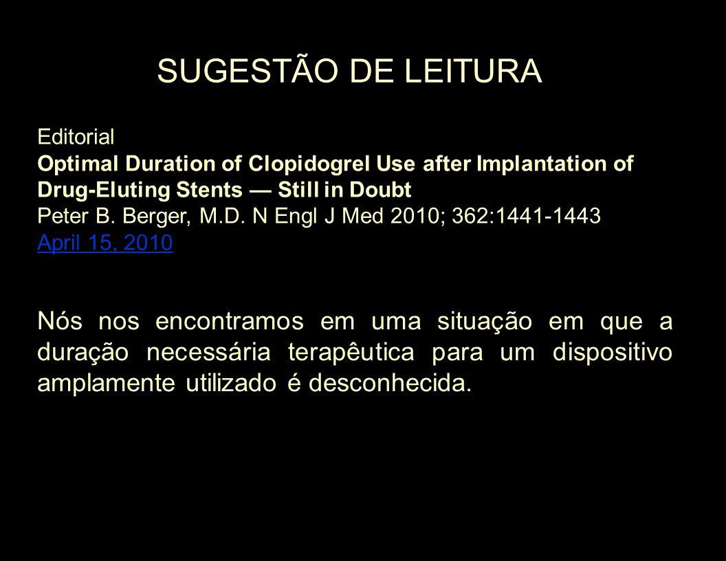 Editorial Optimal Duration of Clopidogrel Use after Implantation of Drug-Eluting Stents Still in Doubt Peter B. Berger, M.D. N Engl J Med 2010; 362:14