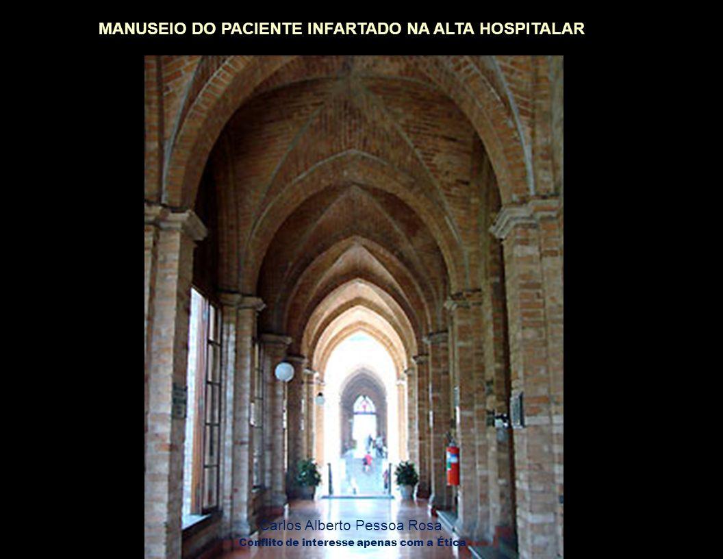 MANUSEIO DO PACIENTE INFARTADO NA ALTA HOSPITALAR Carlos Alberto Pessoa Rosa Conflito de interesse apenas com a Ética