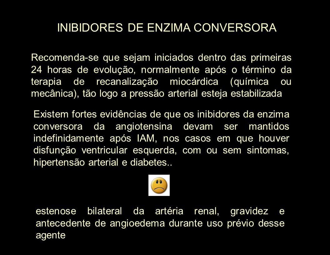 INIBIDORES DE ENZIMA CONVERSORA Recomenda-se que sejam iniciados dentro das primeiras 24 horas de evolução, normalmente após o término da terapia de r