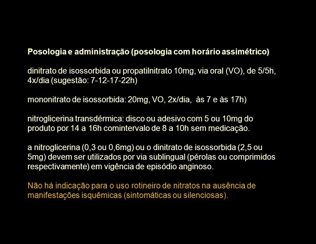 Posologia e administração (posologia com horário assimétrico) dinitrato de isossorbida ou propatilnitrato 10mg, via oral (VO), de 5/5h, 4x/dia (sugest