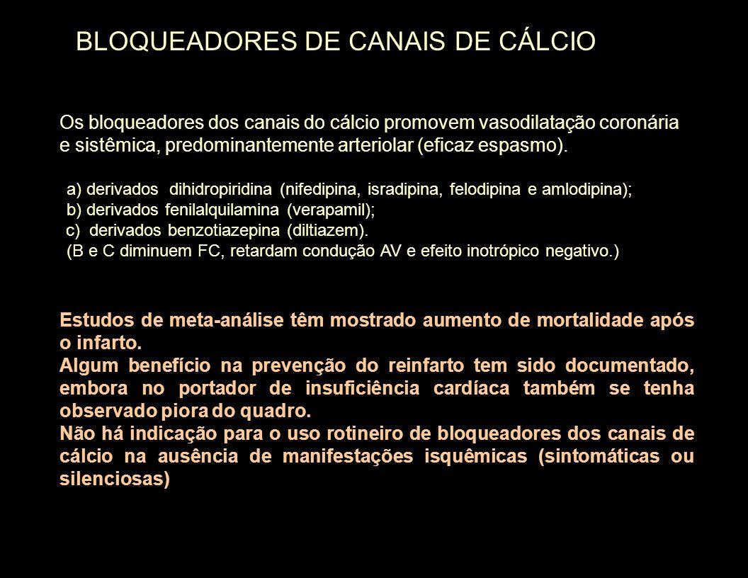 Os bloqueadores dos canais do cálcio promovem vasodilatação coronária e sistêmica, predominantemente arteriolar (eficaz espasmo). a) a) derivados dihi