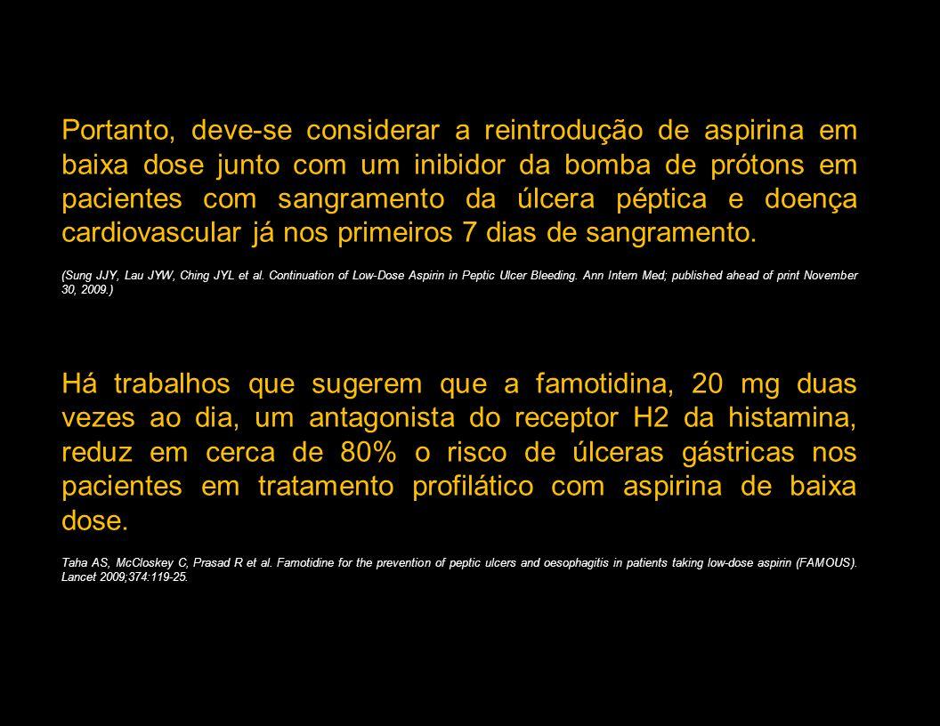 Portanto, deve-se considerar a reintrodução de aspirina em baixa dose junto com um inibidor da bomba de prótons em pacientes com sangramento da úlcera