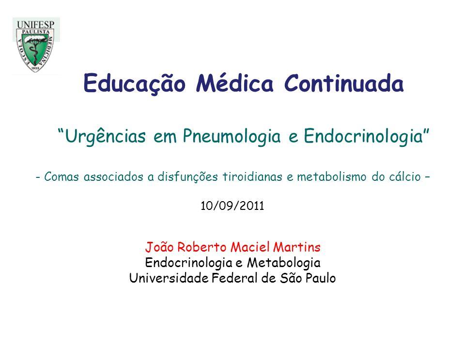 Educação Médica Continuada Urgências em Pneumologia e Endocrinologia - Comas associados a disfunções tiroidianas e metabolismo do cálcio – 10/09/2011