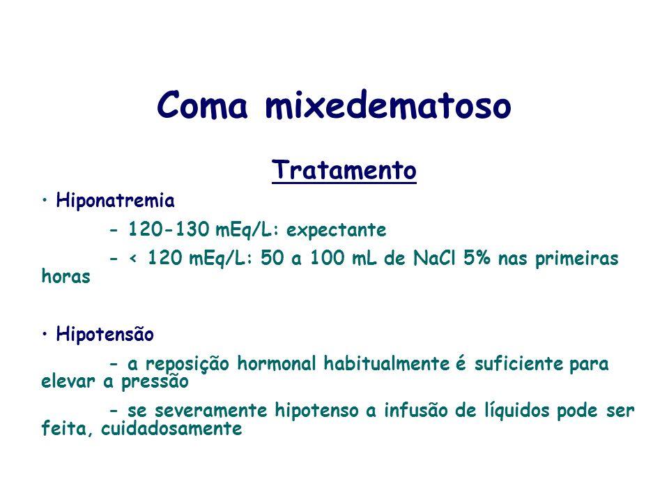 Tratamento Hiponatremia - 120-130 mEq/L: expectante - < 120 mEq/L: 50 a 100 mL de NaCl 5% nas primeiras horas Hipotensão - a reposição hormonal habitu