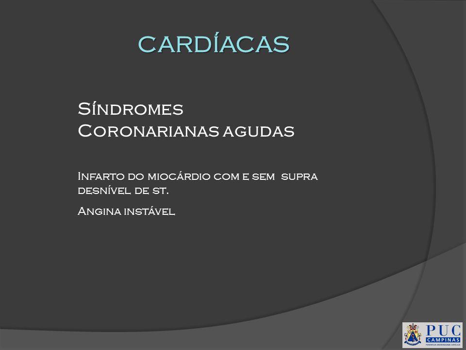 CARDÍACAS Síndromes Coronarianas agudas Infarto do miocárdio com e sem supra desnível de st. Angina instável