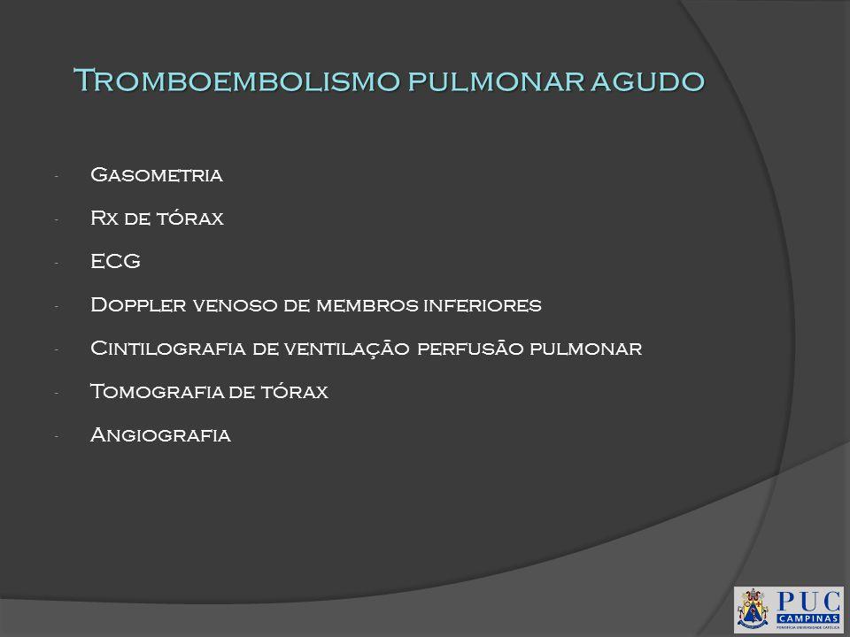 Tromboembolismo pulmonar agudo - Gasometria - Rx de tórax - ECG - Doppler venoso de membros inferiores - Cintilografia de ventilação perfusão pulmonar