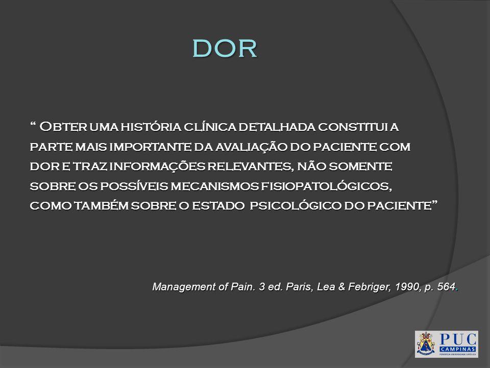 dor Obter uma história clínica detalhada constitui a parte mais importante da avaliação do paciente com dor e traz informações relevantes, não somente