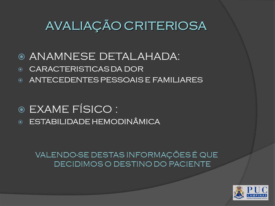 AVALIAÇÃO CRITERIOSA ANAMNESE DETALAHADA: CARACTERISTICAS DA DOR ANTECEDENTES PESSOAIS E FAMILIARES EXAME FÍSICO : ESTABILIDADE HEMODINÂMICA VALENDO-S