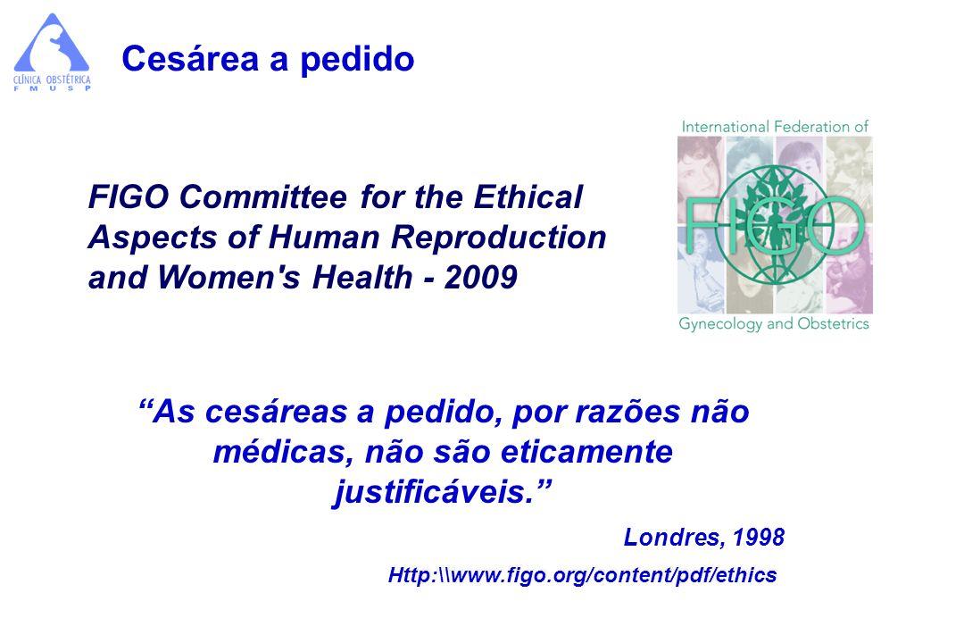 FIGO Committee for the Ethical Aspects of Human Reproduction and Women's Health - 2009 As cesáreas a pedido, por razões não médicas, não são eticament