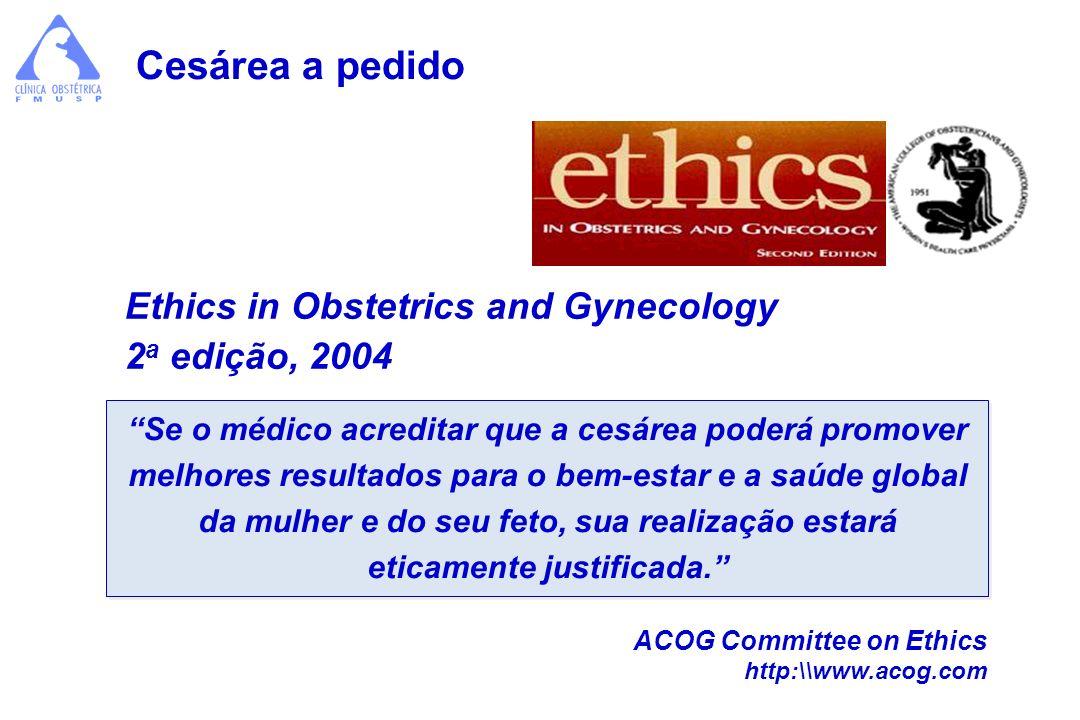 Ethics in Obstetrics and Gynecology 2 a edição, 2004 Se o médico acreditar que a cesárea poderá promover melhores resultados para o bem-estar e a saúd