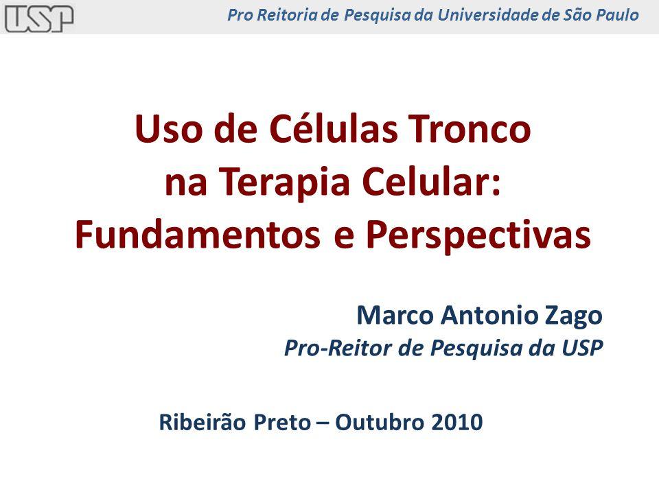 Uso de Células Tronco na Terapia Celular: Fundamentos e Perspectivas Marco Antonio Zago Pro-Reitor de Pesquisa da USP Pro Reitoria de Pesquisa da Univ