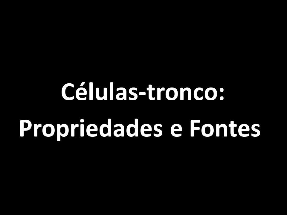 Células-tronco: Propriedades e Fontes