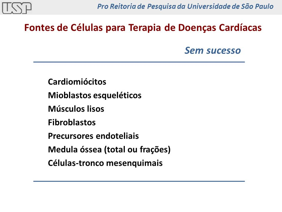 Cardiomiócitos Mioblastos esqueléticos Músculos lisos Fibroblastos Precursores endoteliais Medula óssea (total ou frações) Células-tronco mesenquimais