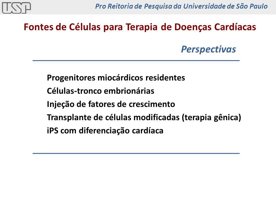 Fontes de Células para Terapia de Doenças Cardíacas Perspectivas Progenitores miocárdicos residentes Células-tronco embrionárias Injeção de fatores de