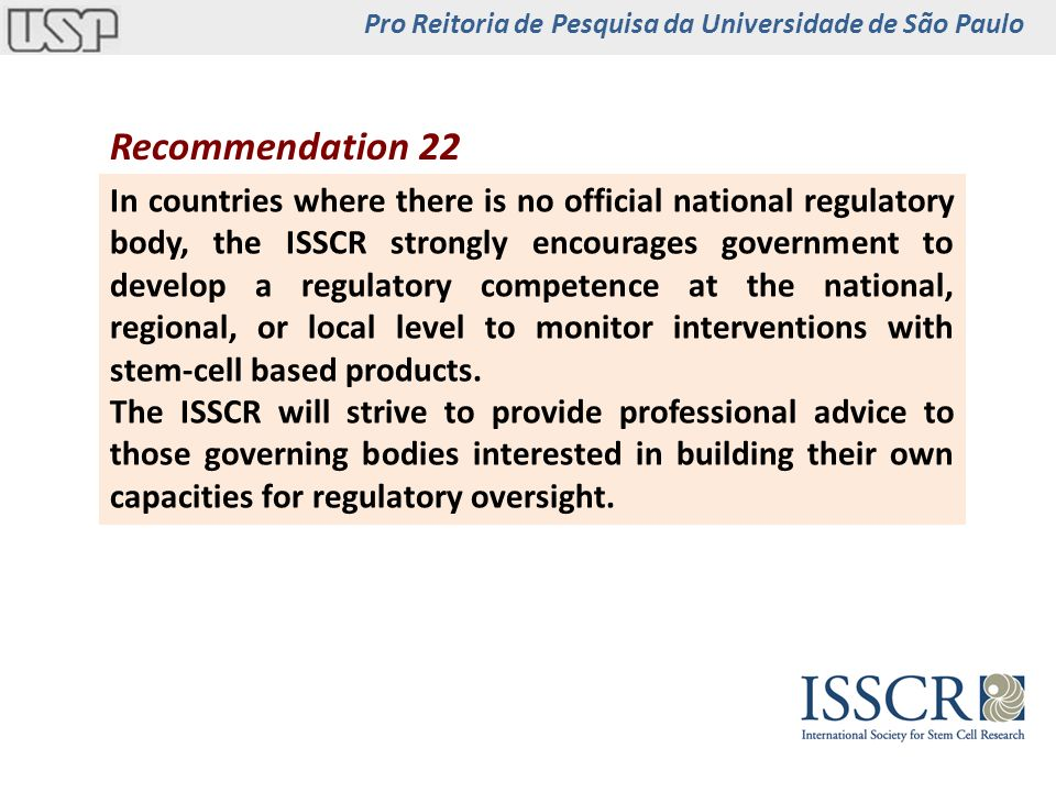 Recommendation 22 In countries where there is no official national regulatory body, the ISSCR strongly encourages government to develop a regulatory c