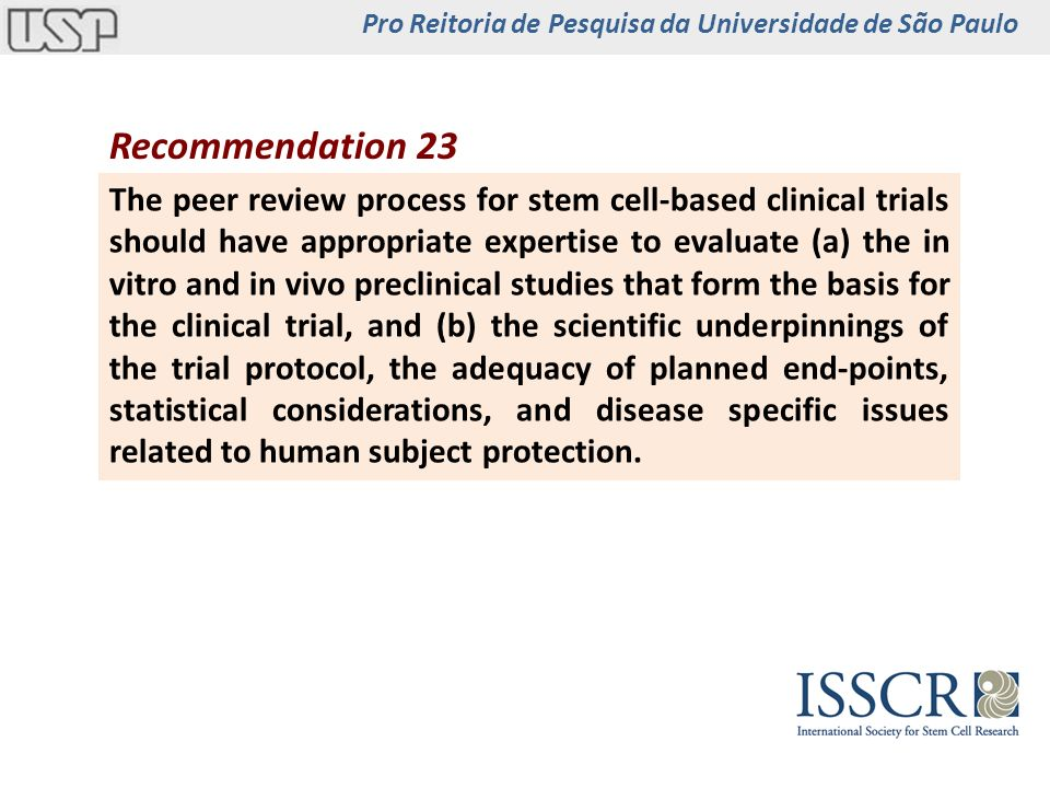 Recommendation 23 The peer review process for stem cell-based clinical trials should have appropriate expertise to evaluate (a) the in vitro and in vi