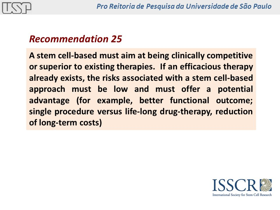 Recommendation 25 A stem cell-based must aim at being clinically competitive or superior to existing therapies.