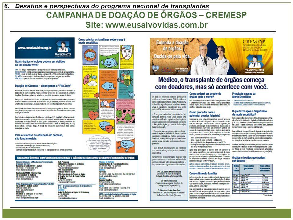 CAMPANHA DE DOAÇÃO DE ÓRGÃOS – CREMESP Site: www.eusalvovidas.com.br 6.Desafios e perspectivas do programa nacional de transplantes