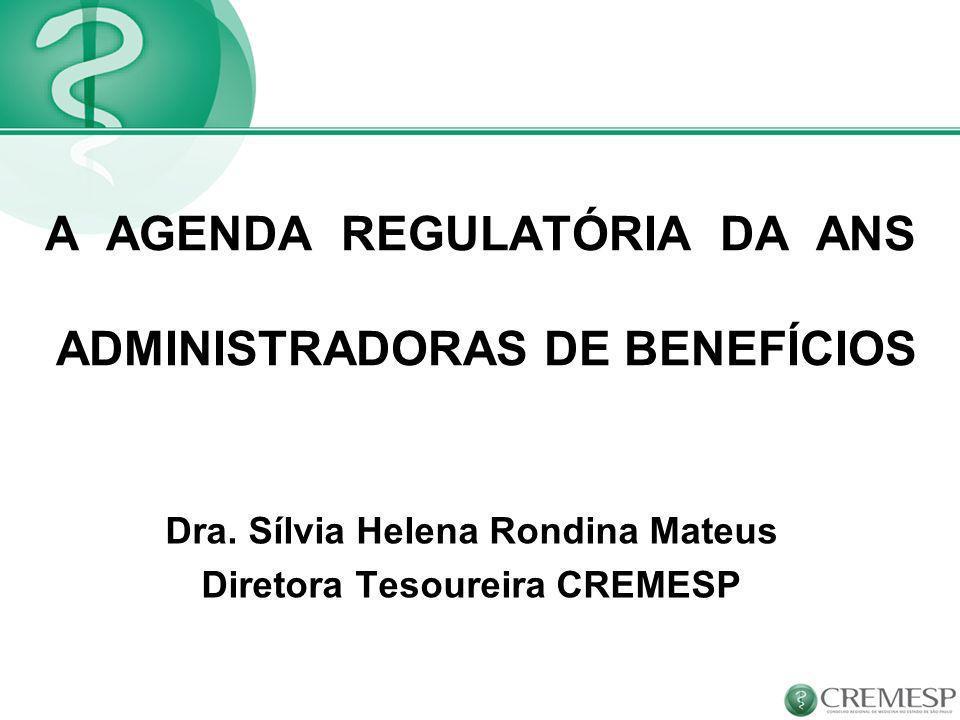 A AGENDA REGULATÓRIA DA ANS ADMINISTRADORAS DE BENEFÍCIOS Dra. Sílvia Helena Rondina Mateus Diretora Tesoureira CREMESP
