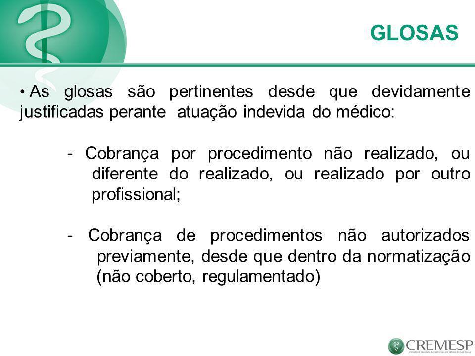 As glosas são pertinentes desde que devidamente justificadas perante atuação indevida do médico: - Cobrança por procedimento não realizado, ou diferen