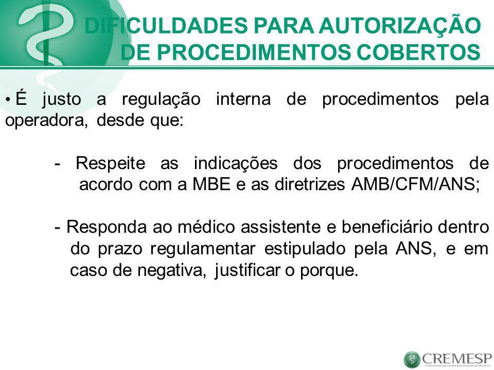É justo a regulação interna de procedimentos pela operadora, desde que: - Respeite as indicações dos procedimentos de acordo com a MBE e as diretrizes