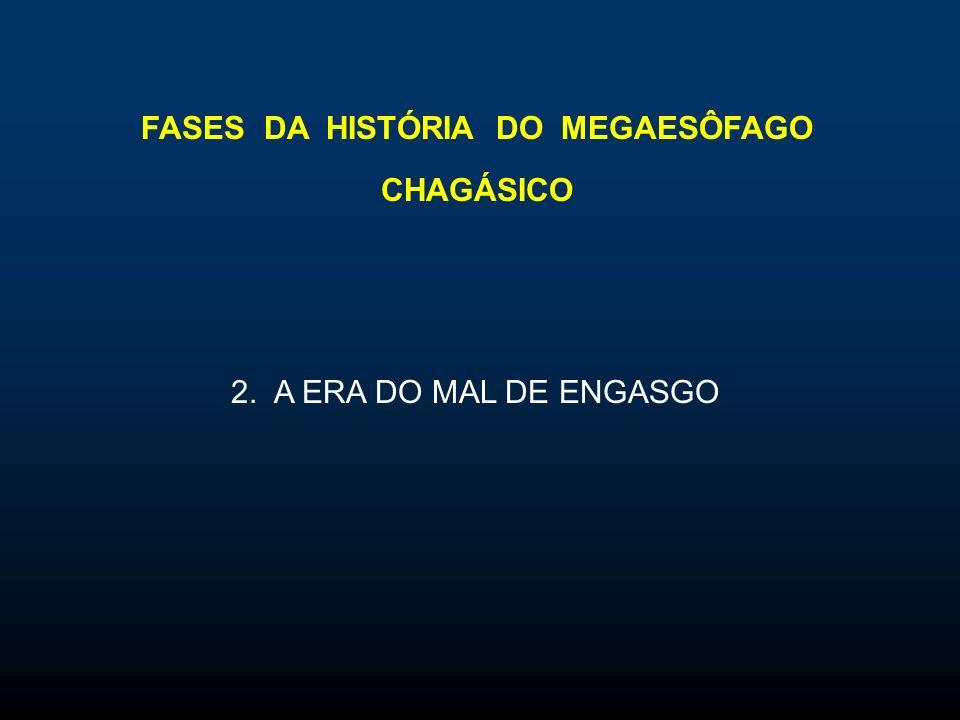 FASES DA HISTÓRIA DO MEGAESÔFAGO CHAGÁSICO 2. A ERA DO MAL DE ENGASGO