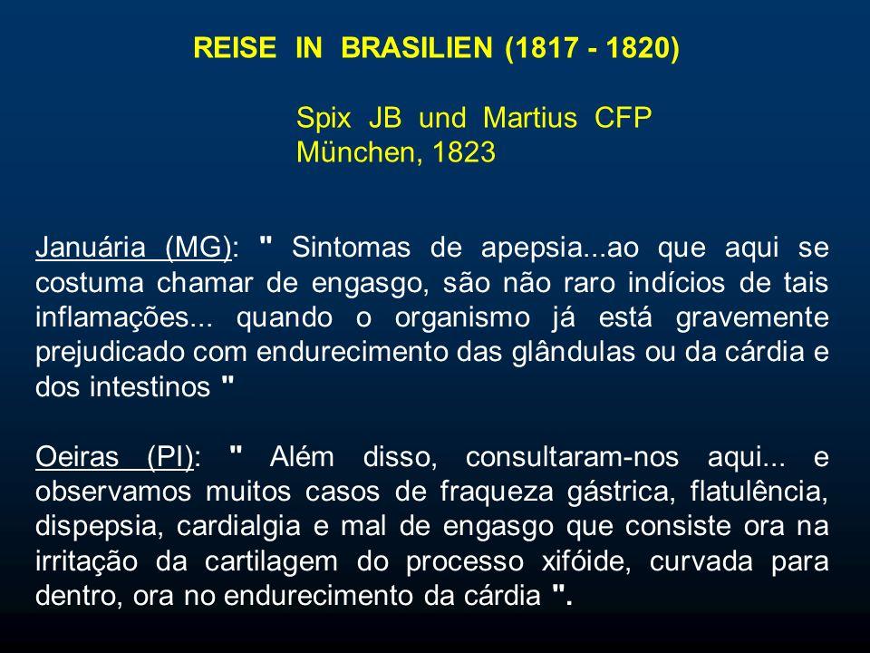 REISE IN BRASILIEN (1817 - 1820) Spix JB und Martius CFP München, 1823 Januária (MG): Sintomas de apepsia...ao que aqui se costuma chamar de engasgo, são não raro indícios de tais inflamações...
