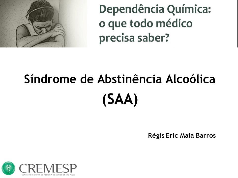 Síndrome de Abstinência Alcoólica (SAA) Régis Eric Maia Barros