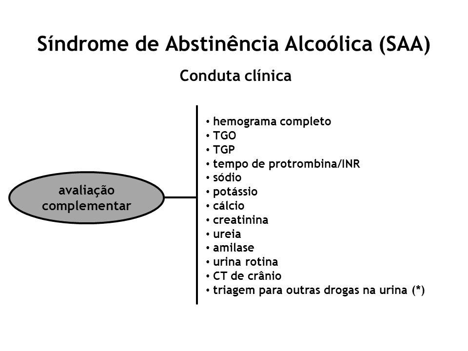 Síndrome de Abstinência Alcoólica (SAA) Conduta clínica avaliação complementar hemograma completo TGO TGP tempo de protrombina/INR sódio potássio cálc