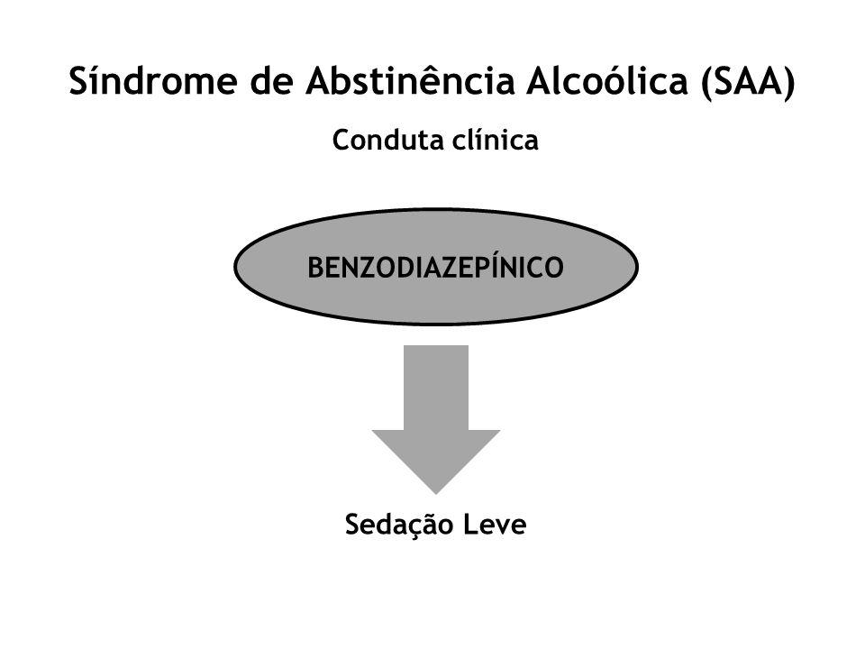 Síndrome de Abstinência Alcoólica (SAA) Conduta clínica BENZODIAZEPÍNICO Sedação Leve