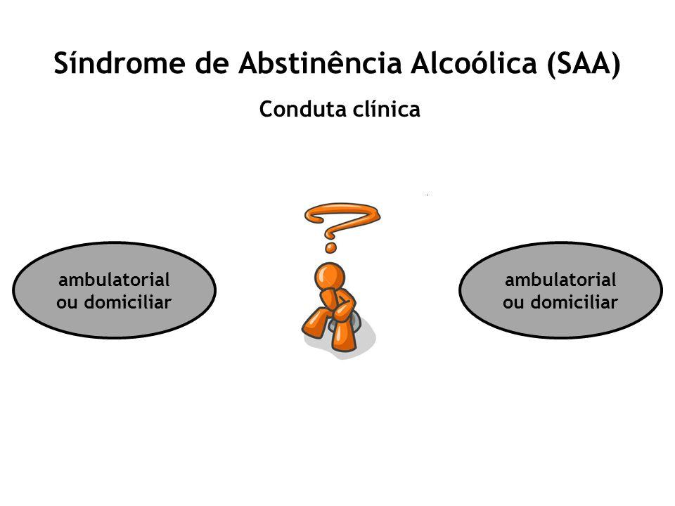 Síndrome de Abstinência Alcoólica (SAA) Conduta clínica ambulatorial ou domiciliar