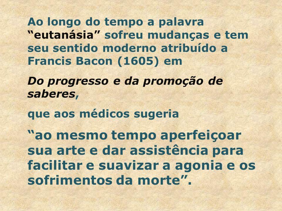 Ao longo do tempo a palavra eutanásia sofreu mudanças e tem seu sentido moderno atribuído a Francis Bacon (1605) em Do progresso e da promoção de sabe