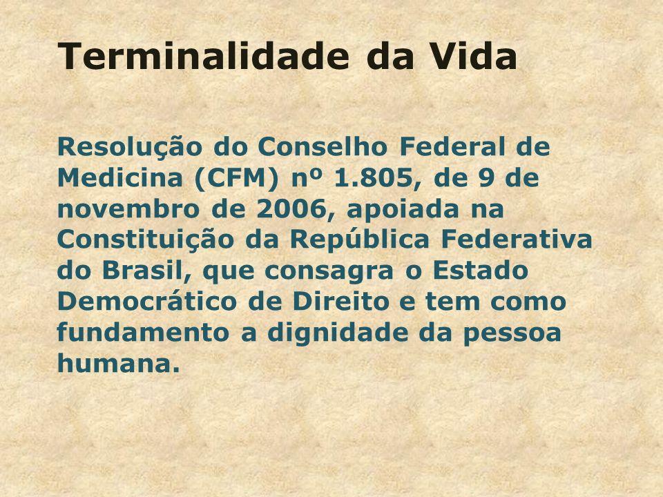 Terminalidade da Vida Resolução do Conselho Federal de Medicina (CFM) nº 1.805, de 9 de novembro de 2006, apoiada na Constituição da República Federat