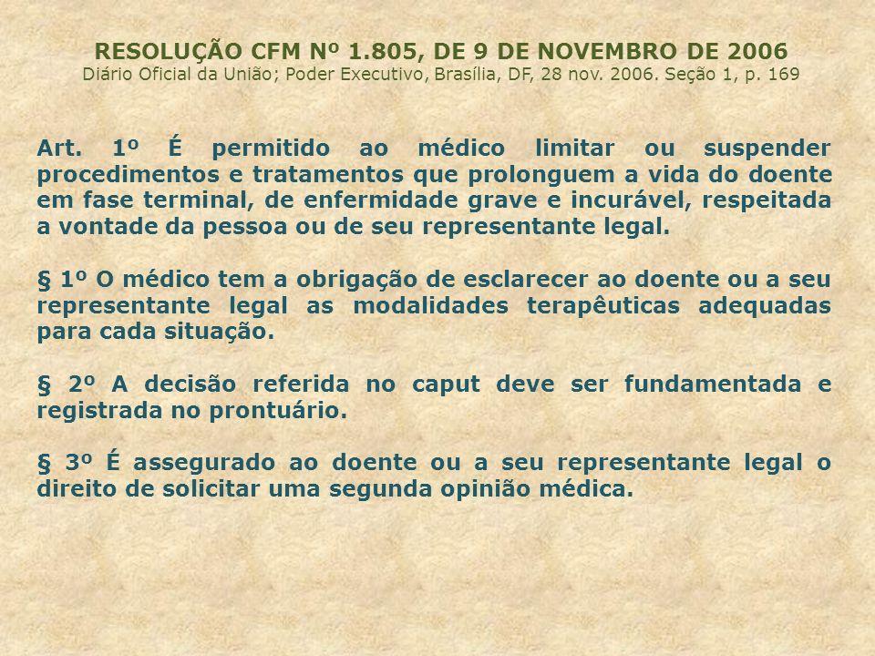 RESOLUÇÃO CFM Nº 1.805, DE 9 DE NOVEMBRO DE 2006 Diário Oficial da União; Poder Executivo, Brasília, DF, 28 nov. 2006. Seção 1, p. 169 Art. 1º É permi