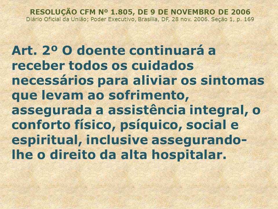 RESOLUÇÃO CFM Nº 1.805, DE 9 DE NOVEMBRO DE 2006 Diário Oficial da União; Poder Executivo, Brasília, DF, 28 nov. 2006. Seção 1, p. 169 Art. 2º O doent