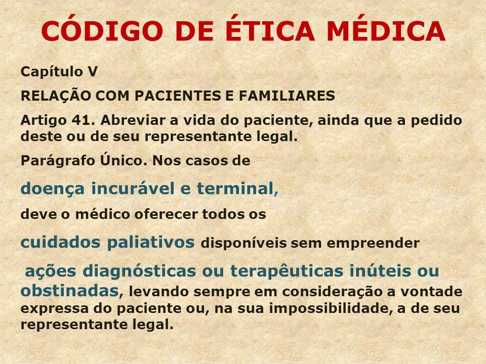 CÓDIGO DE ÉTICA MÉDICA Capítulo V RELAÇÃO COM PACIENTES E FAMILIARES Artigo 41. Abreviar a vida do paciente, ainda que a pedido deste ou de seu repres