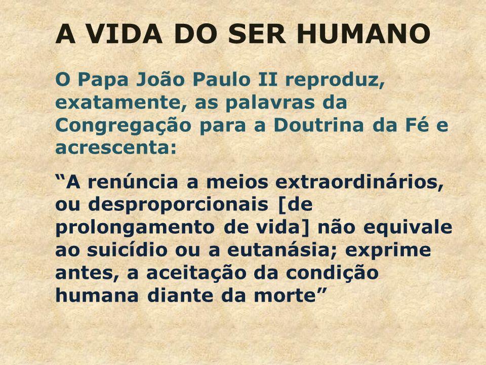 O Papa João Paulo II reproduz, exatamente, as palavras da Congregação para a Doutrina da Fé e acrescenta: A renúncia a meios extraordinários, ou despr