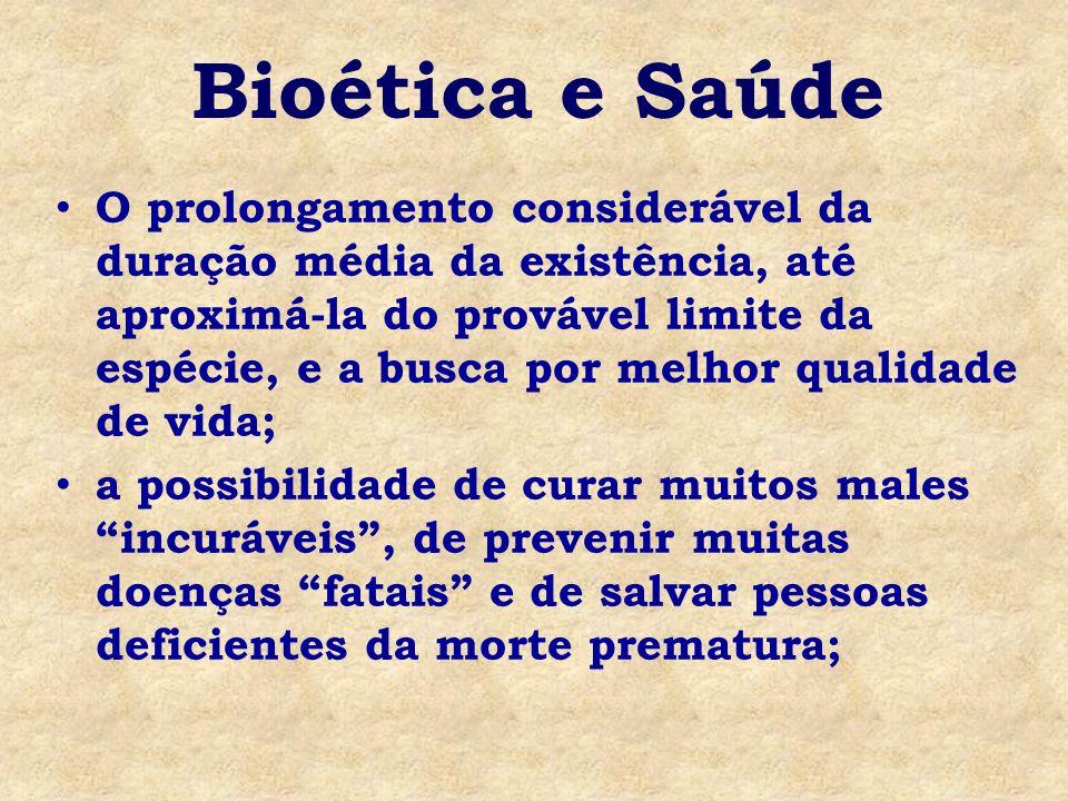 Bioética e Saúde O prolongamento considerável da duração média da existência, até aproximá-la do provável limite da espécie, e a busca por melhor qual
