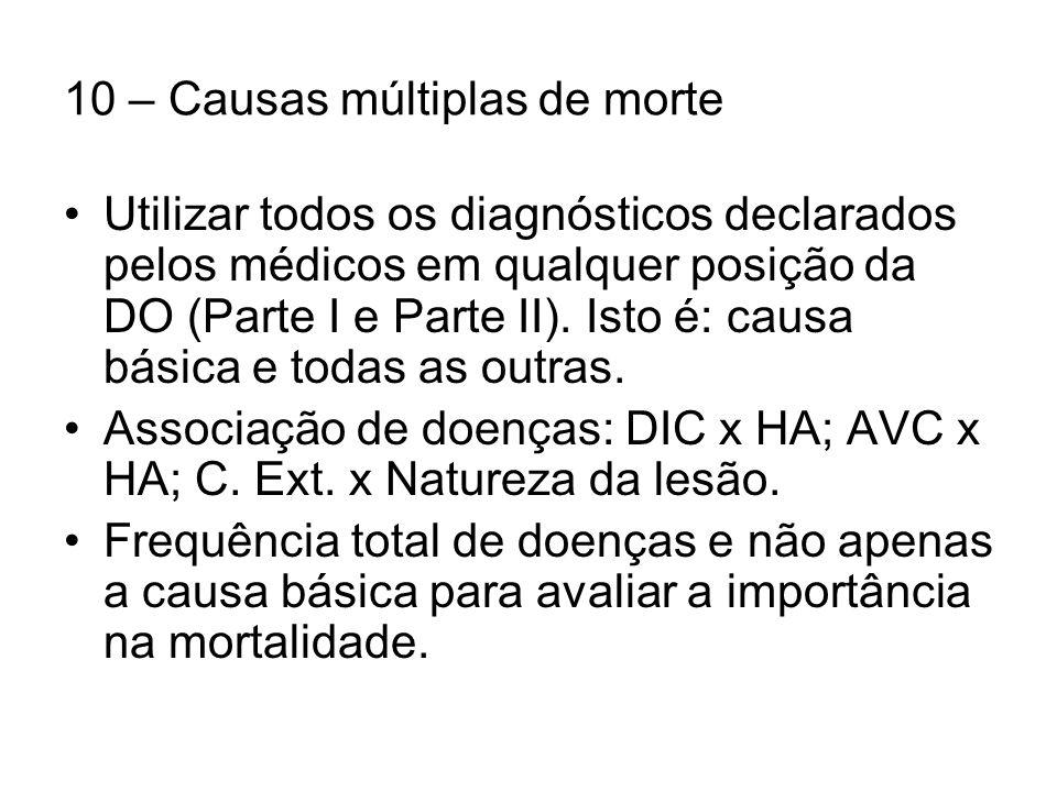 10 – Causas múltiplas de morte Utilizar todos os diagnósticos declarados pelos médicos em qualquer posição da DO (Parte I e Parte II).