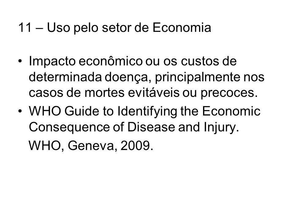 11 – Uso pelo setor de Economia Impacto econômico ou os custos de determinada doença, principalmente nos casos de mortes evitáveis ou precoces.